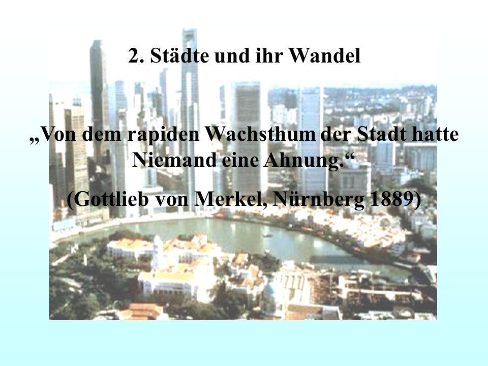 2. Städte und ihr Wandel Von dem rapiden Wachsthum der Stadt hatte Niemand eine Ahnung.