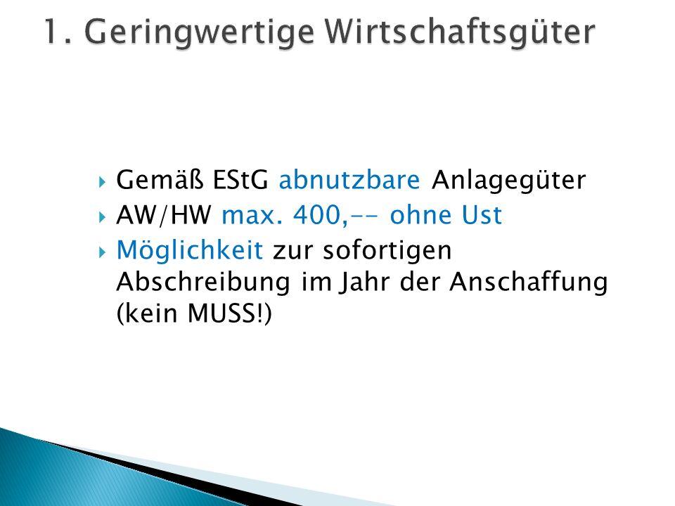 Gemäß EStG abnutzbare Anlagegüter AW/HW max. 400,-- ohne Ust Möglichkeit zur sofortigen Abschreibung im Jahr der Anschaffung (kein MUSS!)