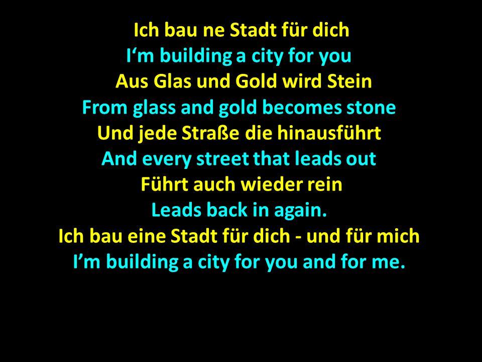 Ich bau ne Stadt für dich Ich bau ne Stadt für dich Im building a city for you Aus Glas und Gold wird Stein Aus Glas und Gold wird Stein From glass an