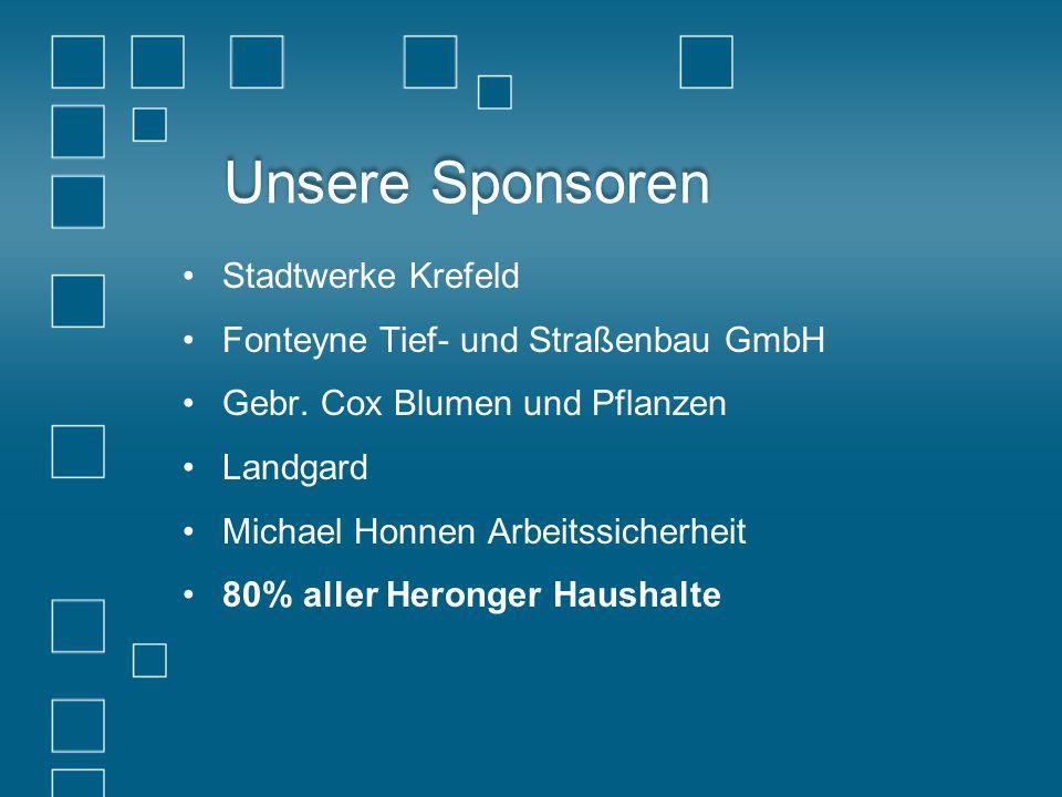 Unsere Sponsoren Stadtwerke Krefeld Fonteyne Tief- und Straßenbau GmbH Gebr. Cox Blumen und Pflanzen Landgard Michael Honnen Arbeitssicherheit 80% all