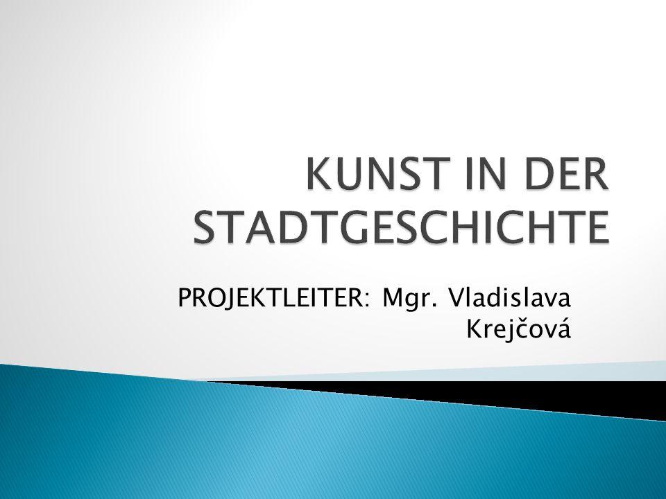 PROJEKTLEITER: Mgr. Vladislava Krejčová