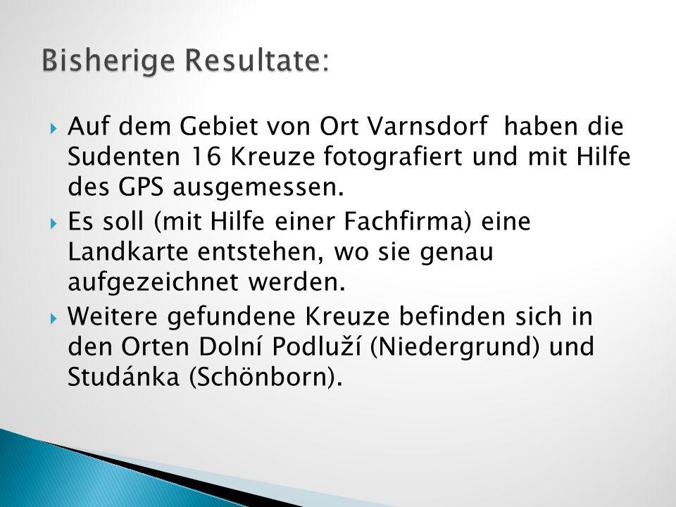 Auf dem Gebiet von Ort Varnsdorf haben die Sudenten 16 Kreuze fotografiert und mit Hilfe des GPS ausgemessen. Es soll (mit Hilfe einer Fachfirma) eine