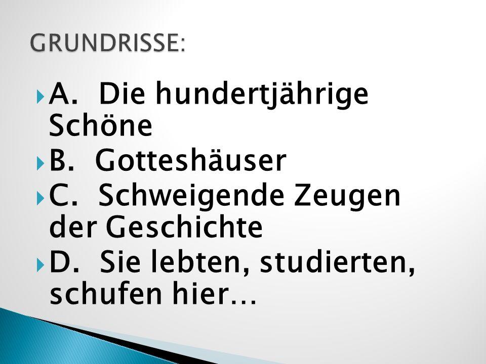 A.Die hundertjährige Schöne B. Gotteshäuser C. Schweigende Zeugen der Geschichte D.
