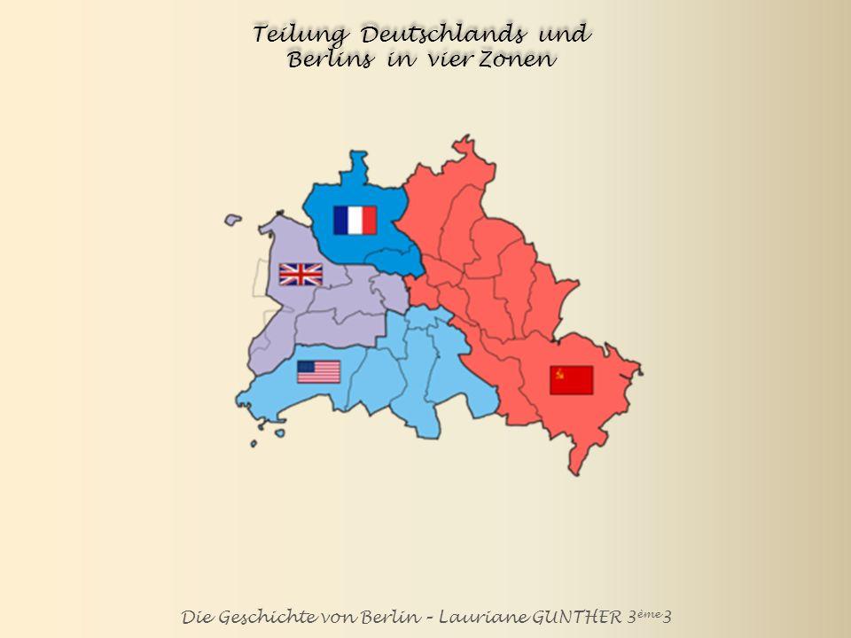 Die Geschichte von Berlin – Lauriane GUNTHER 3 ème 3 Teilung Deutschlands und Berlins in vier Zonen