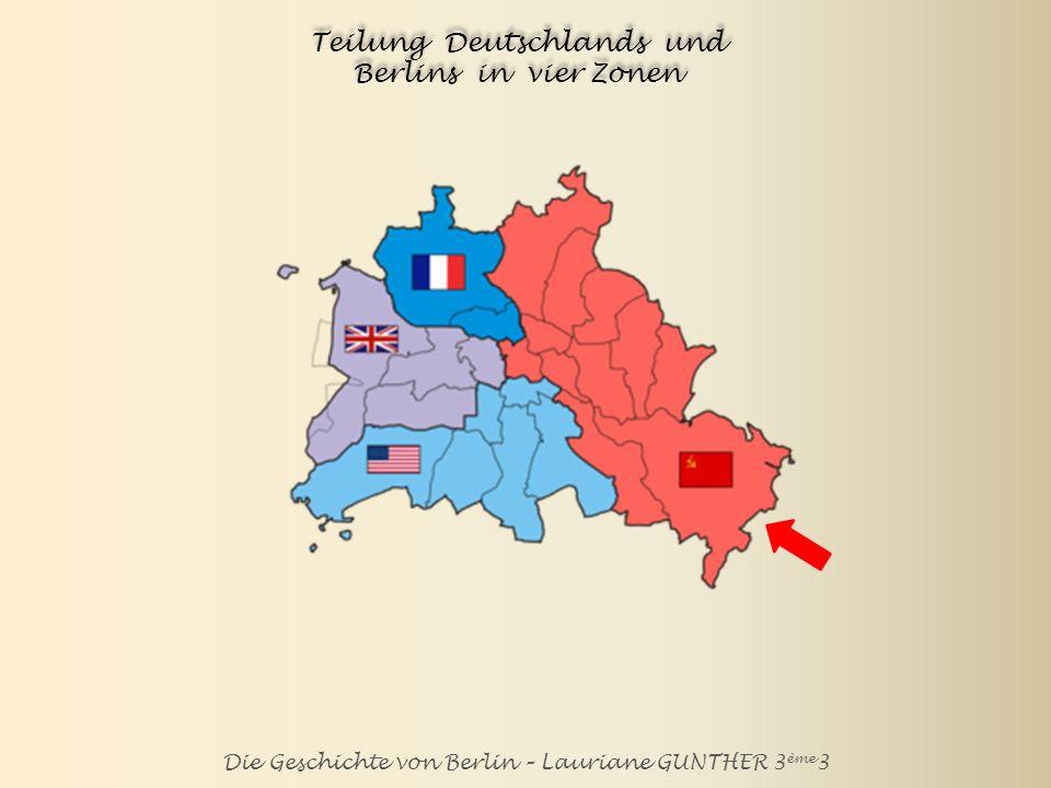 Die Geschichte von Berlin – Lauriane GUNTHER 3 ème 3 Teilung Deutschlands und Berlins in vier Zonen UdSSR