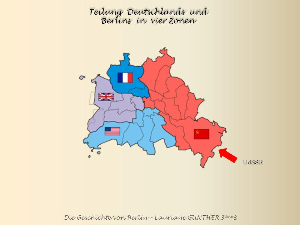 Die Geschichte von Berlin – Lauriane GUNTHER 3 ème 3 Teilung Deutschlands und Berlins in vier Zonen UdRSS