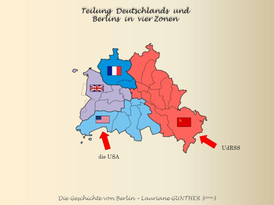 Die Geschichte von Berlin – Lauriane GUNTHER 3 ème 3 Teilung Deutschlands und Berlins in vier Zonen UdRSS die USA