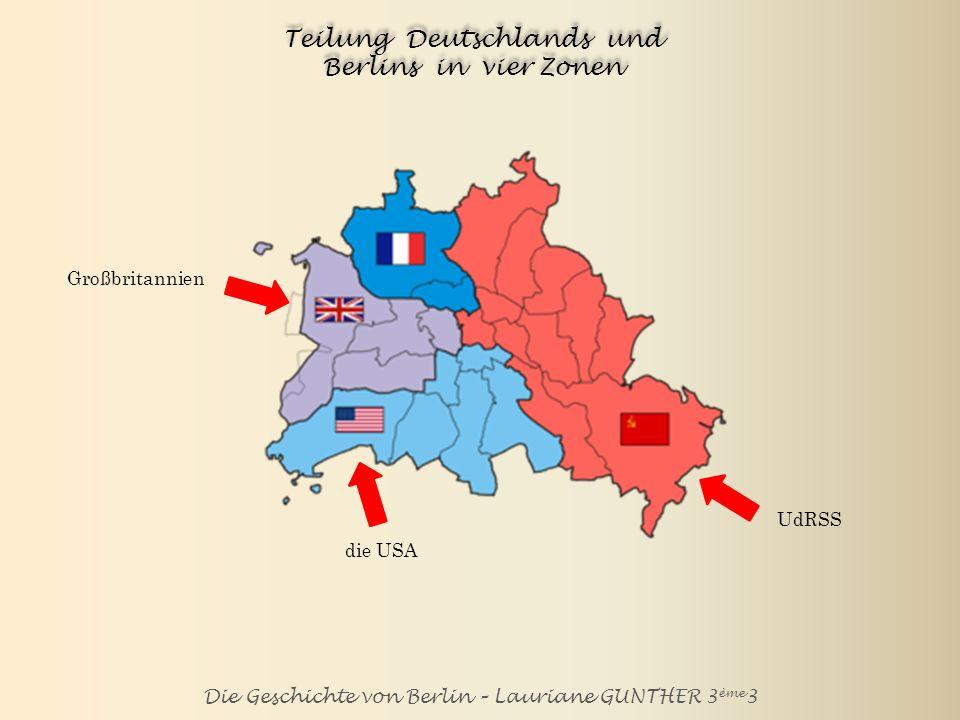 Die Geschichte von Berlin – Lauriane GUNTHER 3 ème 3 Teilung Deutschlands und Berlins in vier Zonen UdRSS die USA Großbritannien