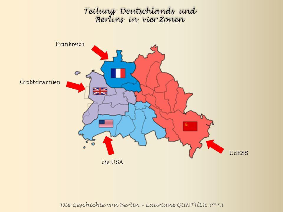 Die Geschichte von Berlin – Lauriane GUNTHER 3 ème 3 Gründung von zwei Staaten: die Bundesrepublik Deutschland (die BRD) und die Deutsche Demokratische Republik (die DDR)