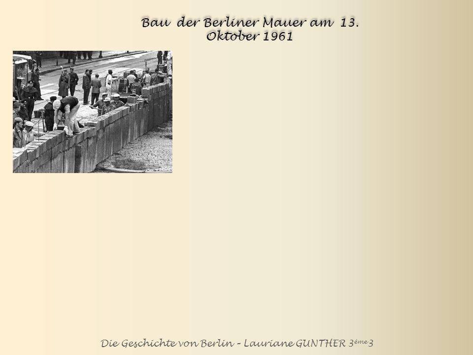 Die Geschichte von Berlin – Lauriane GUNTHER 3 ème 3 Bau der Berliner Mauer am 13.