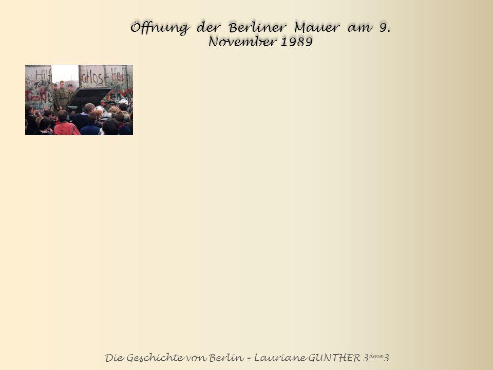 Die Geschichte von Berlin – Lauriane GUNTHER 3 ème 3 Öffnung der Berliner Mauer am 9. November 1989