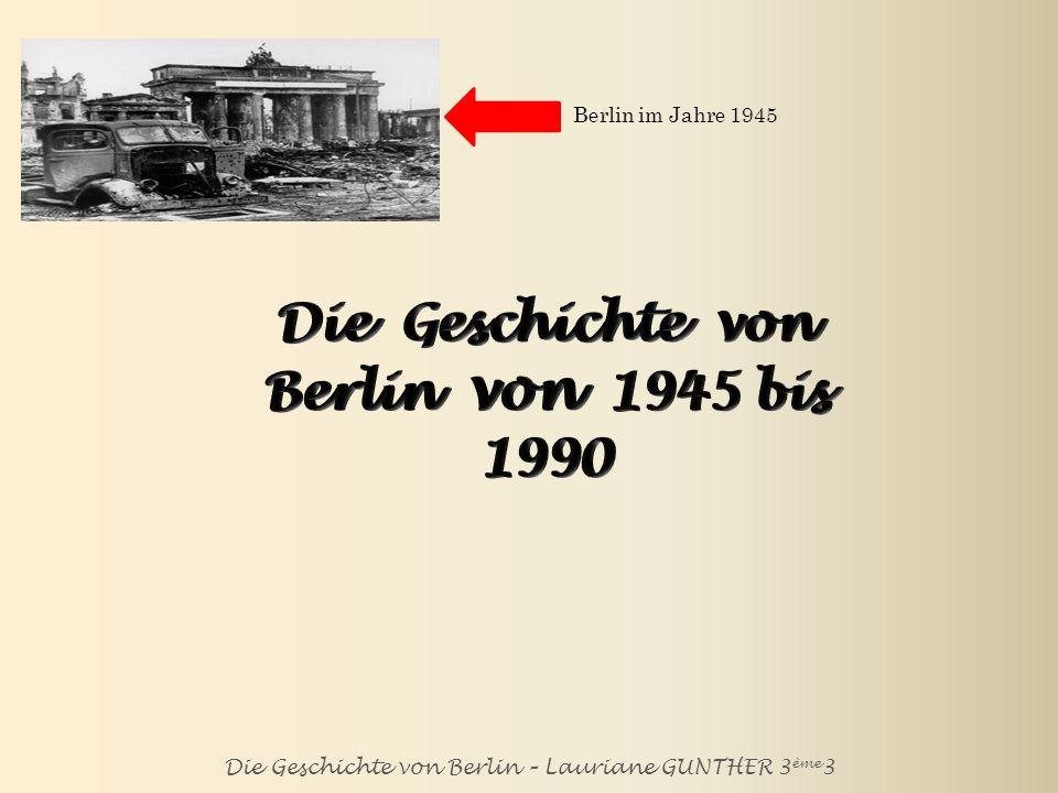 Die Geschichte von Berlin – Lauriane GUNTHER 3 ème 3 Berlin im Jahre 1945