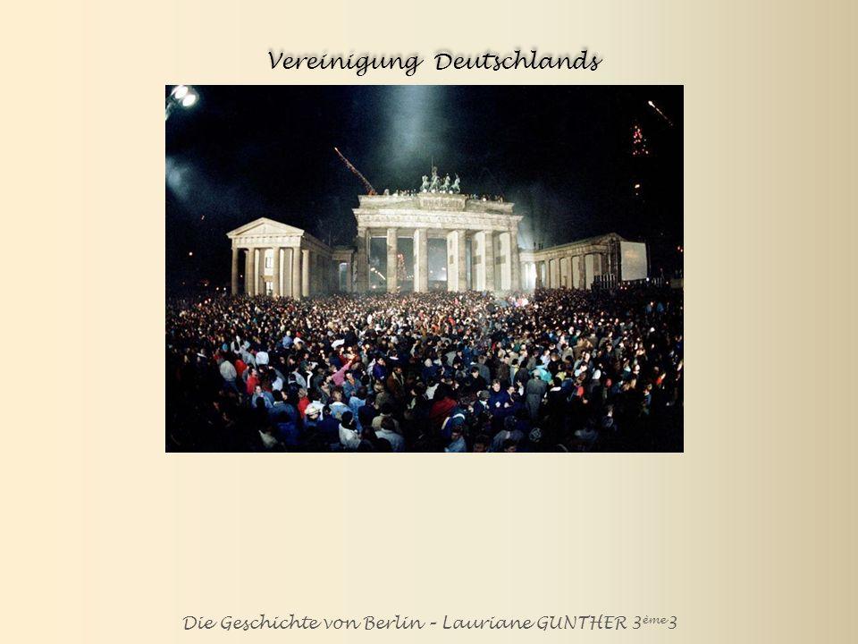 Die Geschichte von Berlin – Lauriane GUNTHER 3 ème 3 Vereinigung Deutschlands Am 3.