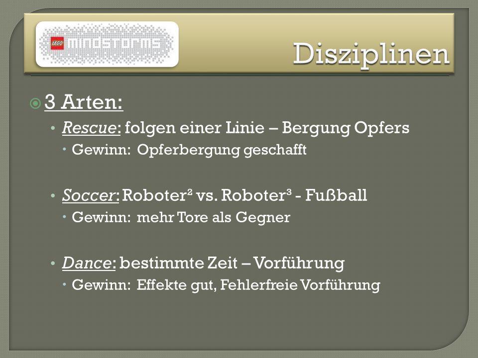 3 Arten: Rescue: folgen einer Linie – Bergung Opfers Gewinn: Opferbergung geschafft Soccer: Roboter² vs. Roboter³ - Fußball Gewinn: mehr Tore als Gegn