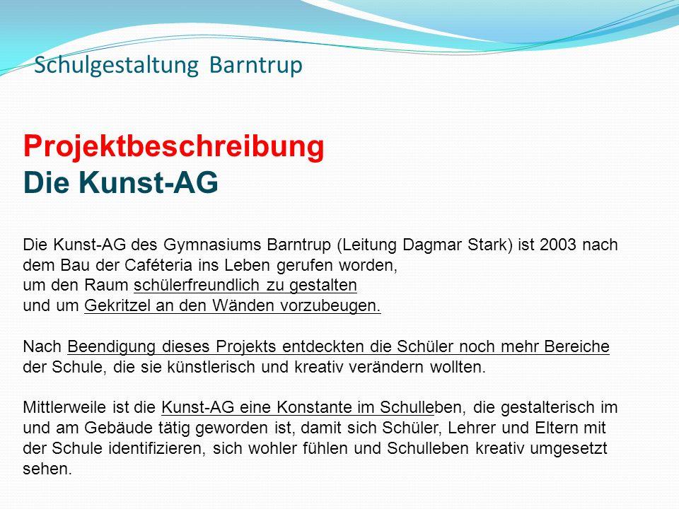 Schulgestaltung Barntrup Projektbeschreibung Die Kunst-AG Die Kunst-AG des Gymnasiums Barntrup (Leitung Dagmar Stark) ist 2003 nach dem Bau der Caféteria ins Leben gerufen worden, um den Raum schülerfreundlich zu gestalten und um Gekritzel an den Wänden vorzubeugen.
