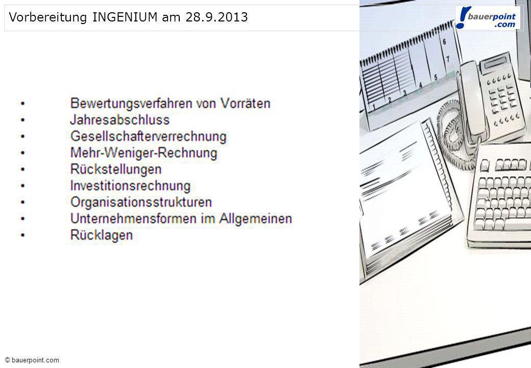 © bauerpoint.com © bauerpoint.com Vorbereitung INGENIUM am 28.9.2013