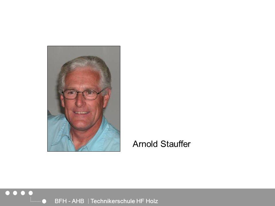 Architektur, Holz und Bau BFH - AHB Technikerschule HF Holz Arnold Stauffer