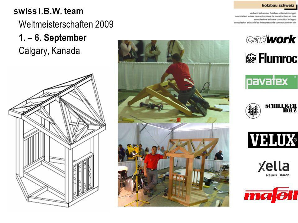 Architektur, Holz und Bau BFH - AHB Technikerschule HF Holz swiss I.B.W. team Weltmeisterschaften 2009 1. – 6. September Calgary, Kanada
