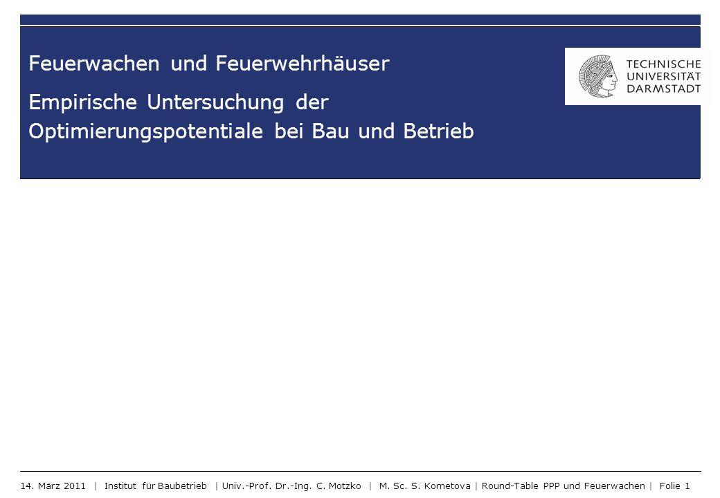 Feuerwachen und Feuerwehrhäuser Empirische Untersuchung der Optimierungspotentiale bei Bau und Betrieb 14. März 2011 | Institut für Baubetrieb | Univ.