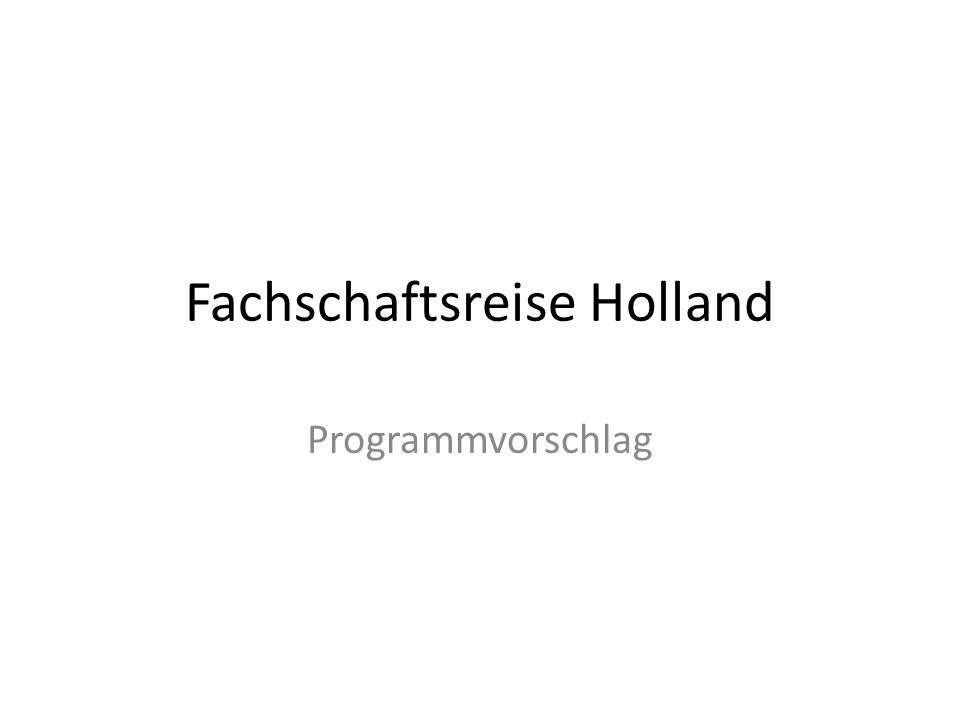 Fachschaftsreise Holland Programmvorschlag