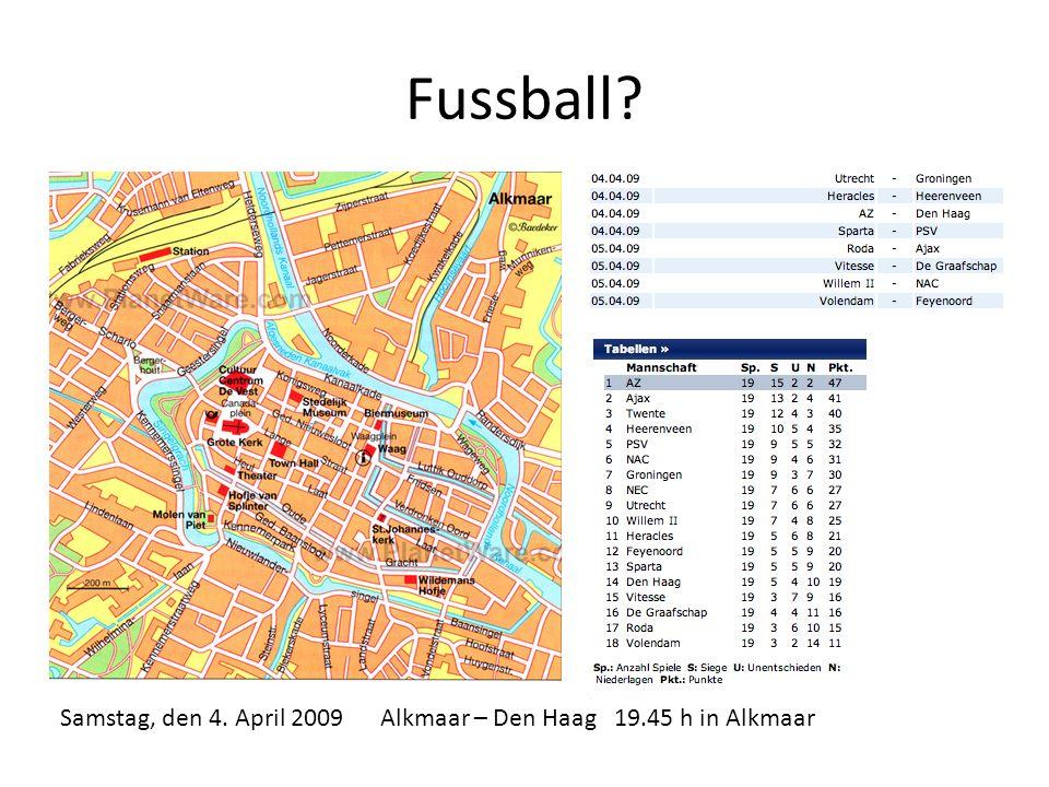Fussball? Samstag, den 4. April 2009 Alkmaar – Den Haag 19.45 h in Alkmaar
