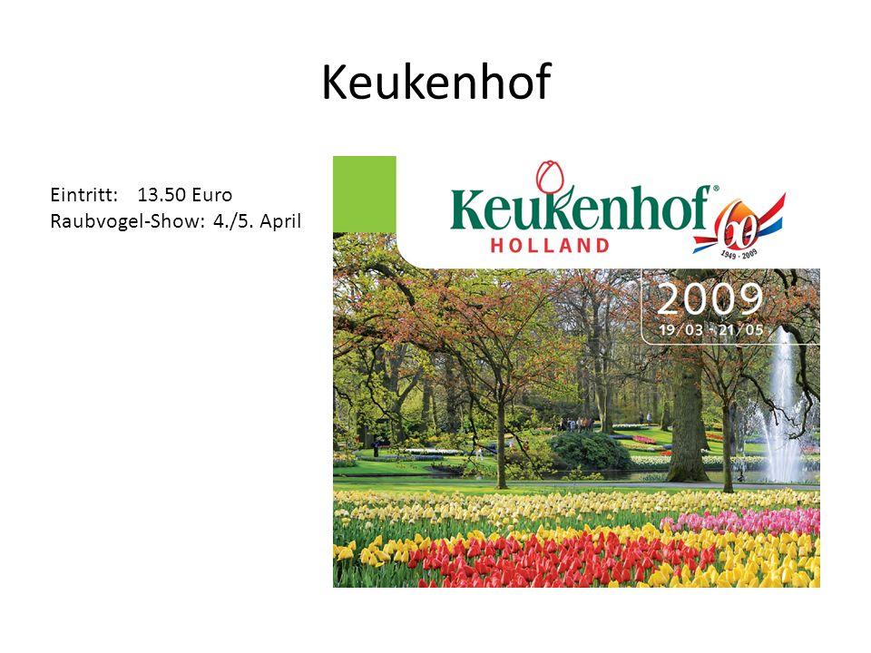 Keukenhof Eintritt:13.50 Euro Raubvogel-Show: 4./5. April