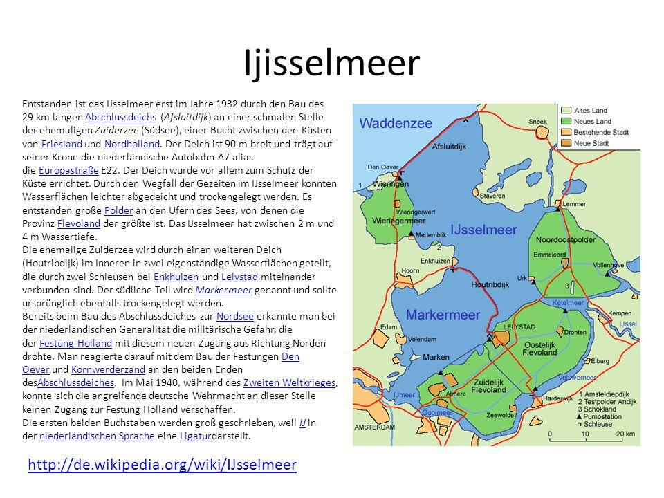 Ijisselmeer Entstanden ist das IJsselmeer erst im Jahre 1932 durch den Bau des 29 km langen Abschlussdeichs (Afsluitdijk) an einer schmalen Stelle der