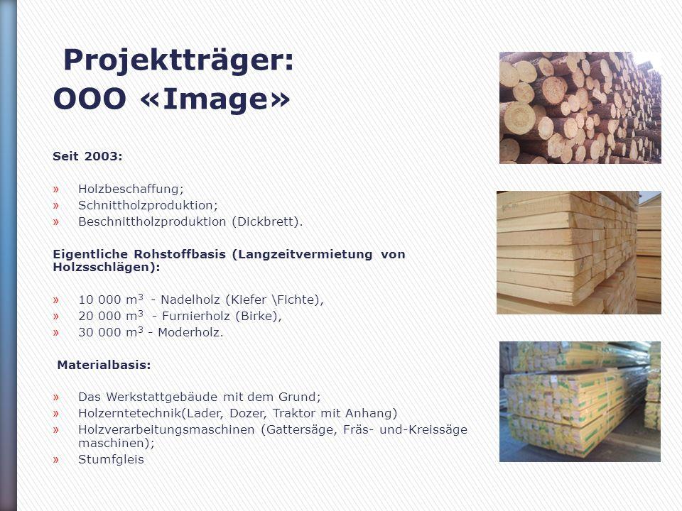 Projektträger: ООО «Image» Seit 2003: » Holzbeschaffung; » Schnittholzproduktion; » Beschnittholzproduktion (Dickbrett).