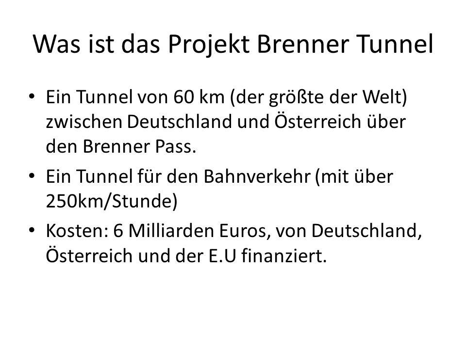 Was ist das Projekt Brenner Tunnel Ein Tunnel von 60 km (der größte der Welt) zwischen Deutschland und Österreich über den Brenner Pass. Ein Tunnel fü