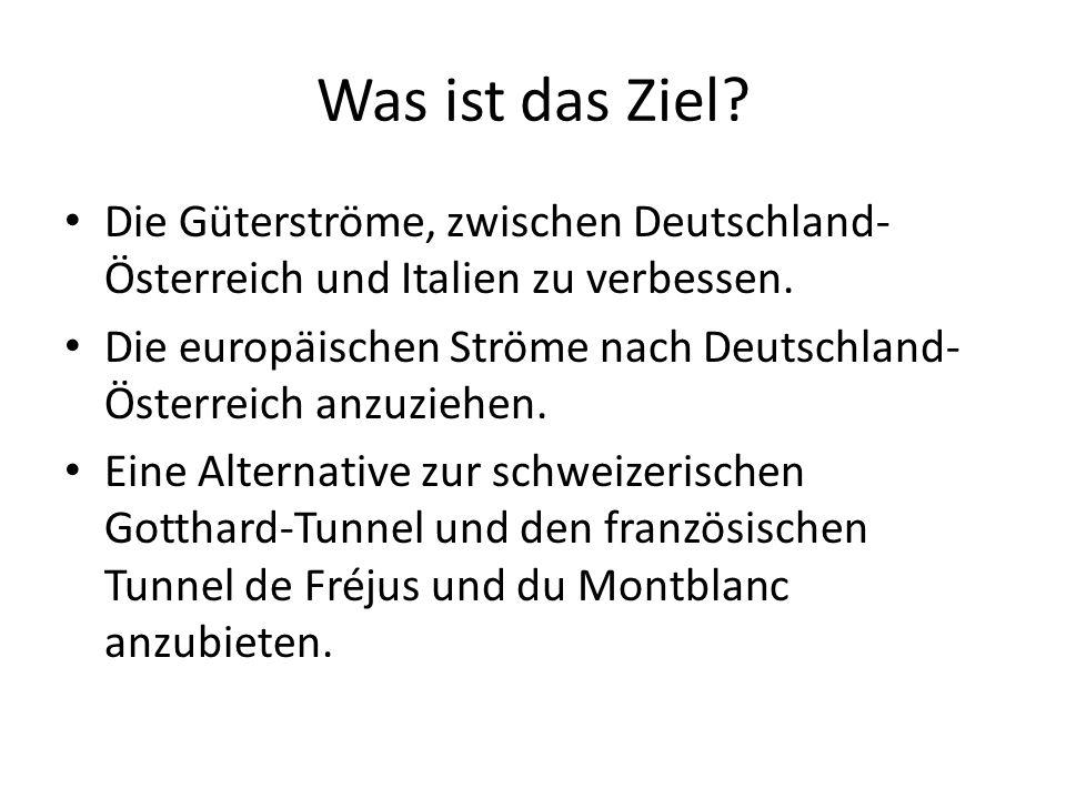 Was ist das Ziel? Die Güterströme, zwischen Deutschland- Österreich und Italien zu verbessen. Die europäischen Ströme nach Deutschland- Österreich anz