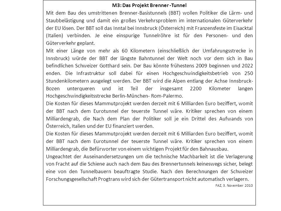 M3: Das Projekt Brenner -Tunnel Mit dem Bau des umstrittenen Brenner-Basistunnels (BBT) wollen Politiker die Lärm- und Staubbelästigung und damit ein