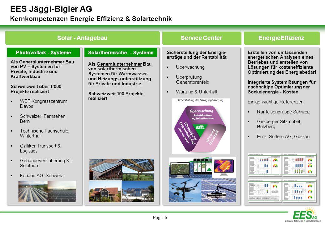 Page 5 EES Jäggi-Bigler AG Kernkompetenzen Energie Effizienz & Solartechnik Als Generalunternehmer Bau von PV – Systemen für Private, Industrie und Kr