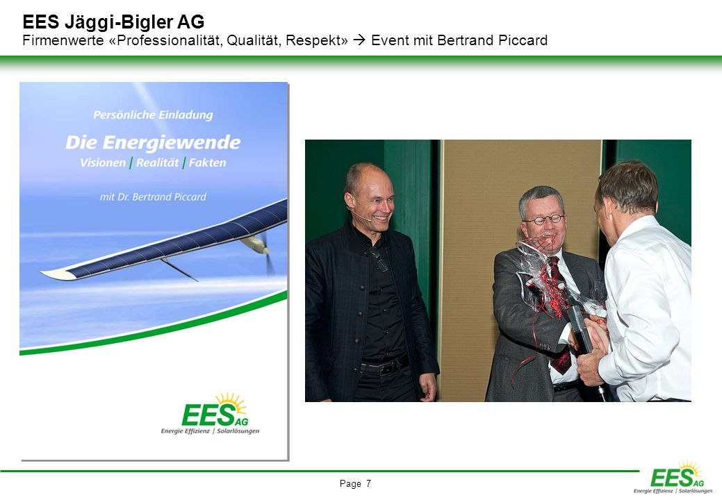 Page 7 EES Jäggi-Bigler AG Firmenwerte «Professionalität, Qualität, Respekt» Event mit Bertrand Piccard