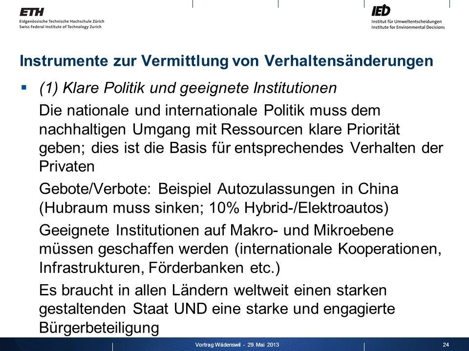 Instrumente zur Vermittlung von Verhaltensänderungen (1) Klare Politik und geeignete Institutionen Die nationale und internationale Politik muss dem n