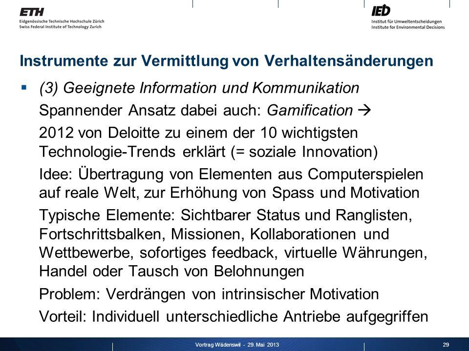 Instrumente zur Vermittlung von Verhaltensänderungen (3) Geeignete Information und Kommunikation Spannender Ansatz dabei auch: Gamification 2012 von D