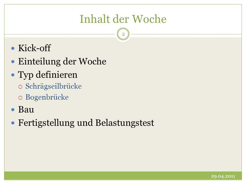 Inhalt der Woche Kick-off Einteilung der Woche Typ definieren Schrägseilbrücke Bogenbrücke Bau Fertigstellung und Belastungstest 29.04.2011 2