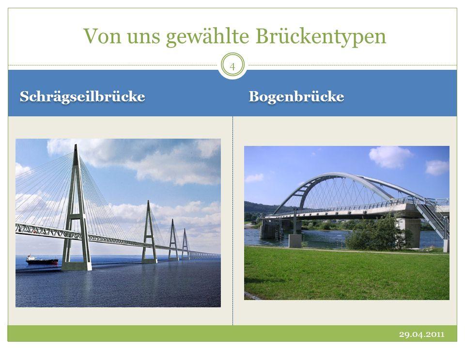 Schrägseilbrücke Bogenbrücke Von uns gewählte Brückentypen 29.04.2011 4