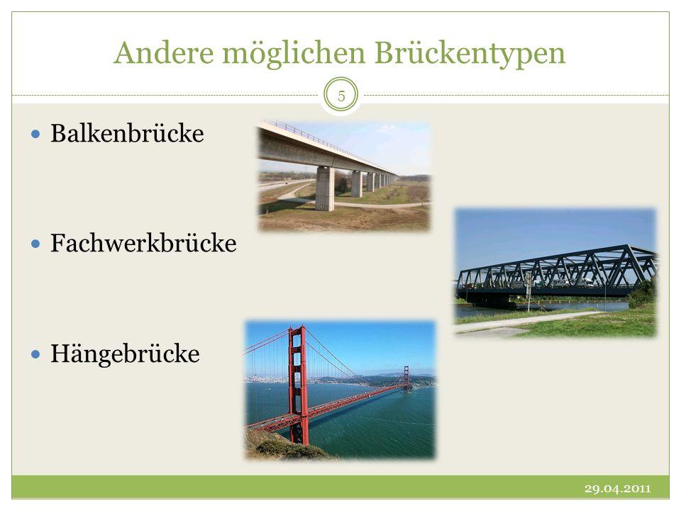 Andere möglichen Brückentypen Balkenbrücke Fachwerkbrücke Hängebrücke 29.04.2011 5