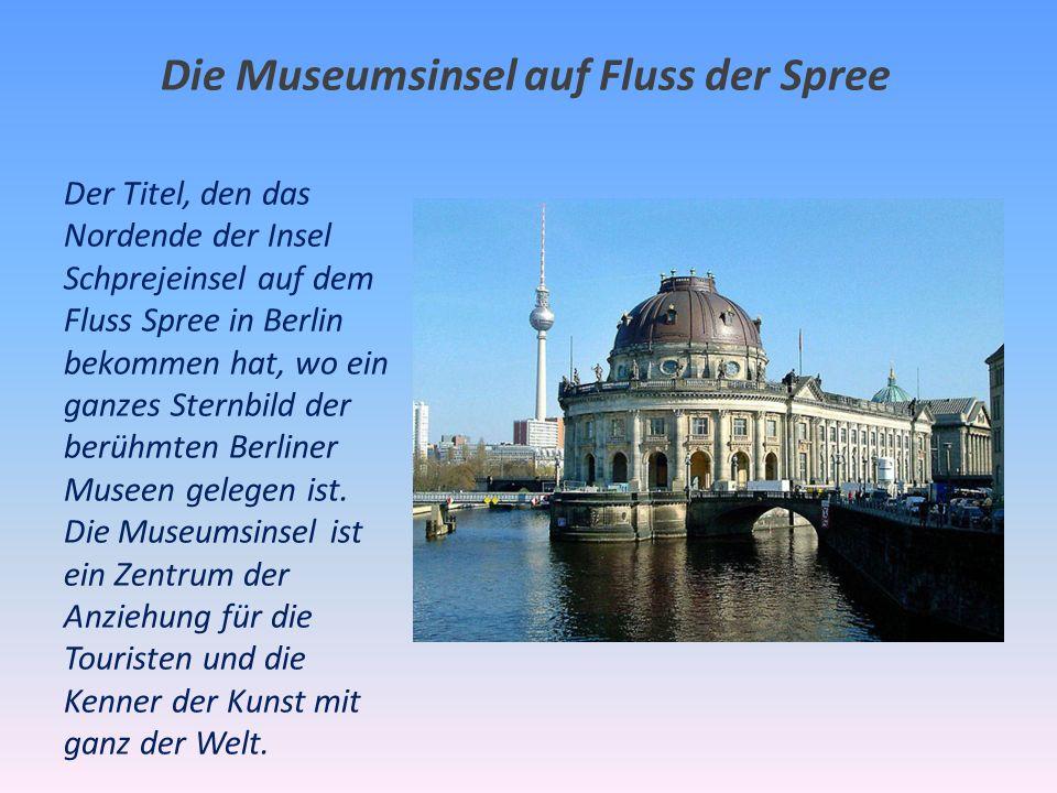 Die Museumsinsel auf Fluss der Spree Der Titel, den das Nordende der Insel Schprejeinsel auf dem Fluss Spree in Berlin bekommen hat, wo ein ganzes Sternbild der berühmten Berliner Museen gelegen ist.