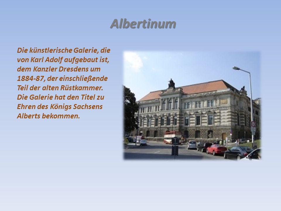 Albertinum Die künstlerische Galerie, die von Karl Adolf aufgebaut ist, dem Kanzler Dresdens um 1884-87, der einschließende Teil der alten Rüstkammer.