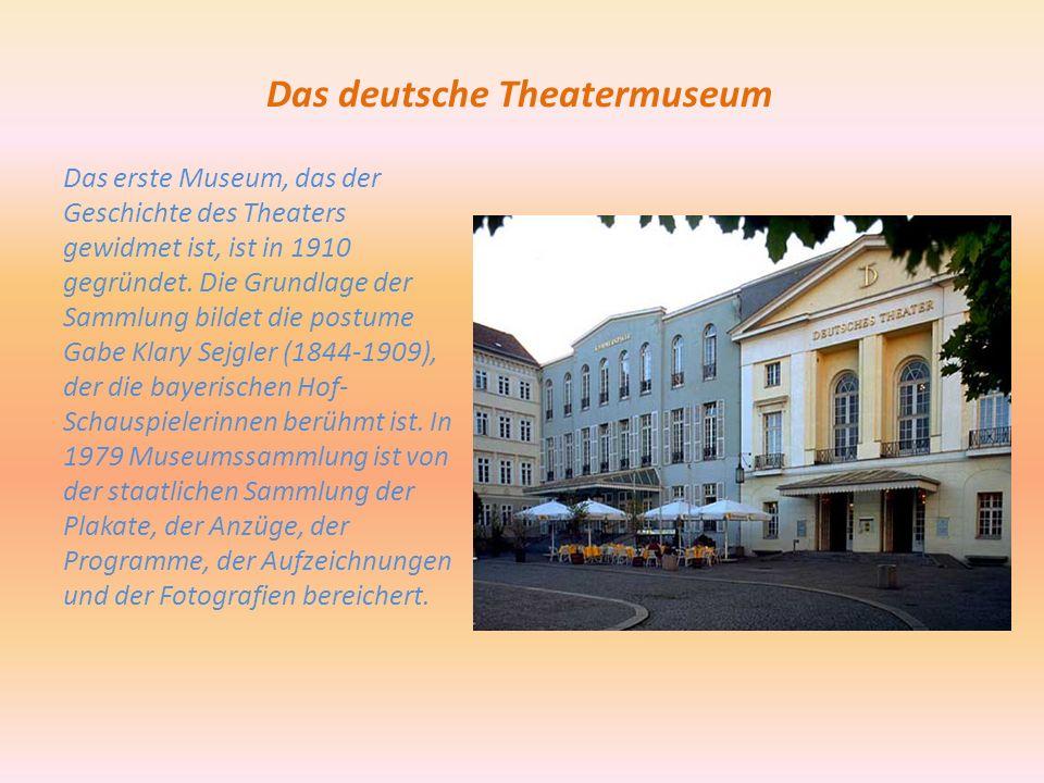 Das deutsche Theatermuseum Das erste Museum, das der Geschichte des Theaters gewidmet ist, ist in 1910 gegründet.