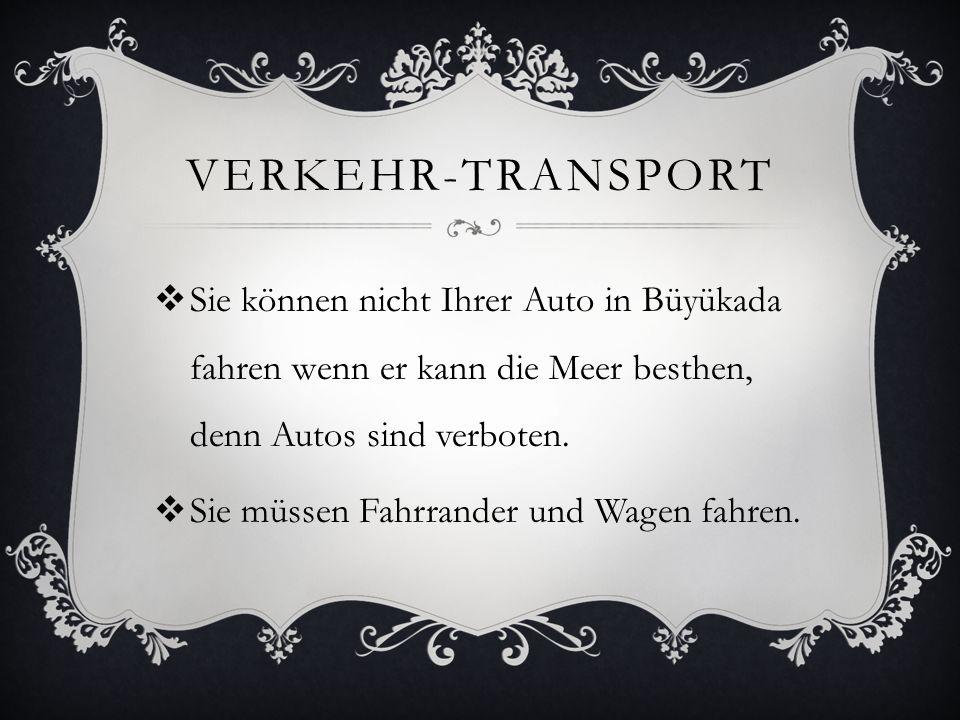 VERKEHR-TRANSPORT Sie können nicht Ihrer Auto in Büyükada fahren wenn er kann die Meer besthen, denn Autos sind verboten. Sie müssen Fahrrander und Wa