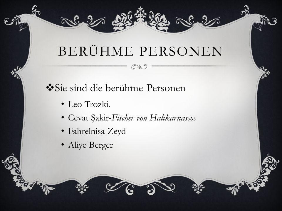 BERÜHME PERSONEN Sie sind die berühme Personen Leo Trozki. Cevat Şakir-Fischer von Halikarnassos Fahrelnisa Zeyd Aliye Berger