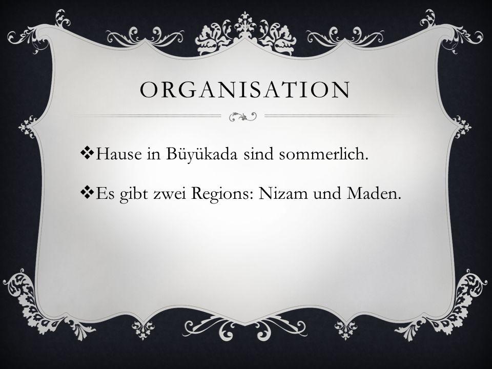 ORGANISATION Hause in Büyükada sind sommerlich. Es gibt zwei Regions: Nizam und Maden.