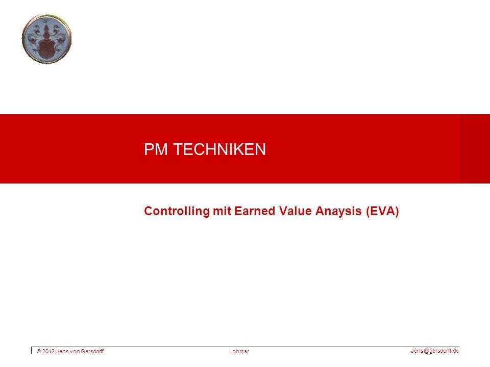 © 2012 Jens von Gersdorff Jens@gersdorff.de Lohmar PM TECHNIKEN Controlling mit Earned Value Anaysis (EVA)