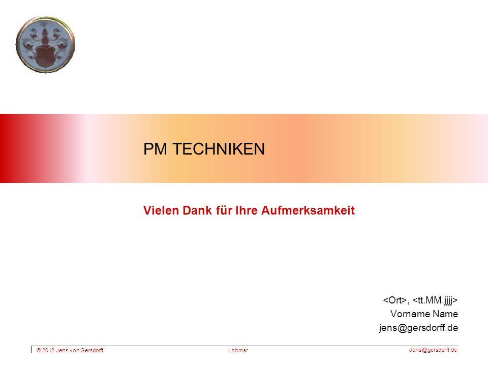 © 2012 Jens von Gersdorff Jens@gersdorff.de Lohmar PM TECHNIKEN Vielen Dank für Ihre Aufmerksamkeit, Vorname Name jens@gersdorff.de