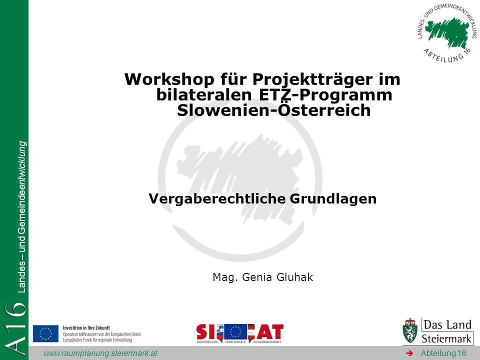www.raumplanung.steiermark.at Landes – und Gemeindeentwicklung Abteilung 16 Workshop für Projektträger im bilateralen ETZ-Programm Slowenien-Österreic