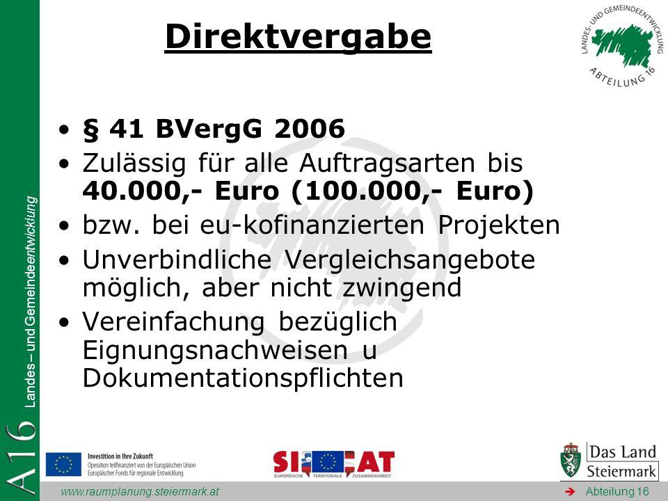 www.raumplanung.steiermark.at Landes – und Gemeindeentwicklung Abteilung 16 Direktvergabe § 41 BVergG 2006 Zulässig für alle Auftragsarten bis 40.000,
