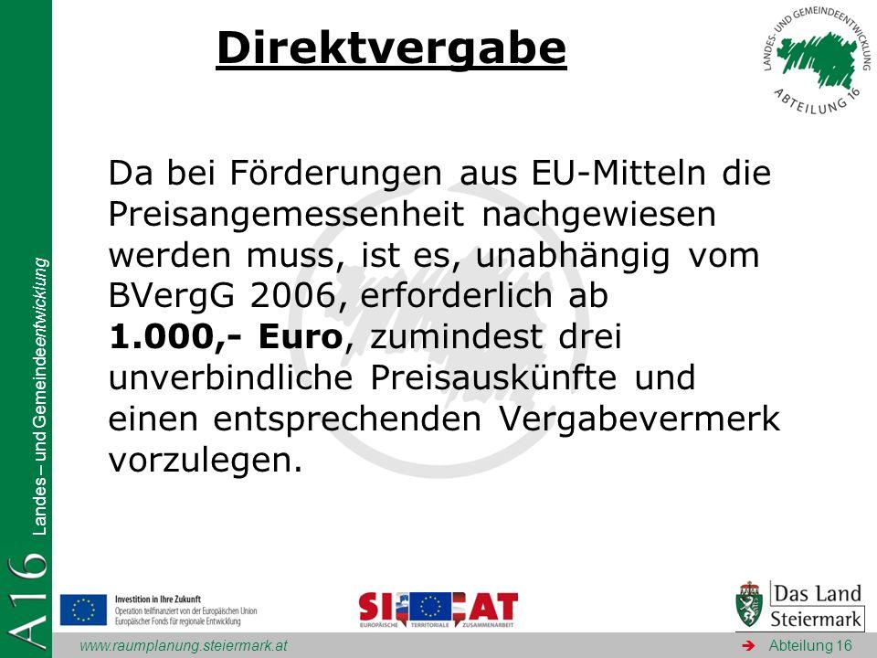 www.raumplanung.steiermark.at Landes – und Gemeindeentwicklung Abteilung 16 Direktvergabe Da bei Förderungen aus EU-Mitteln die Preisangemessenheit na