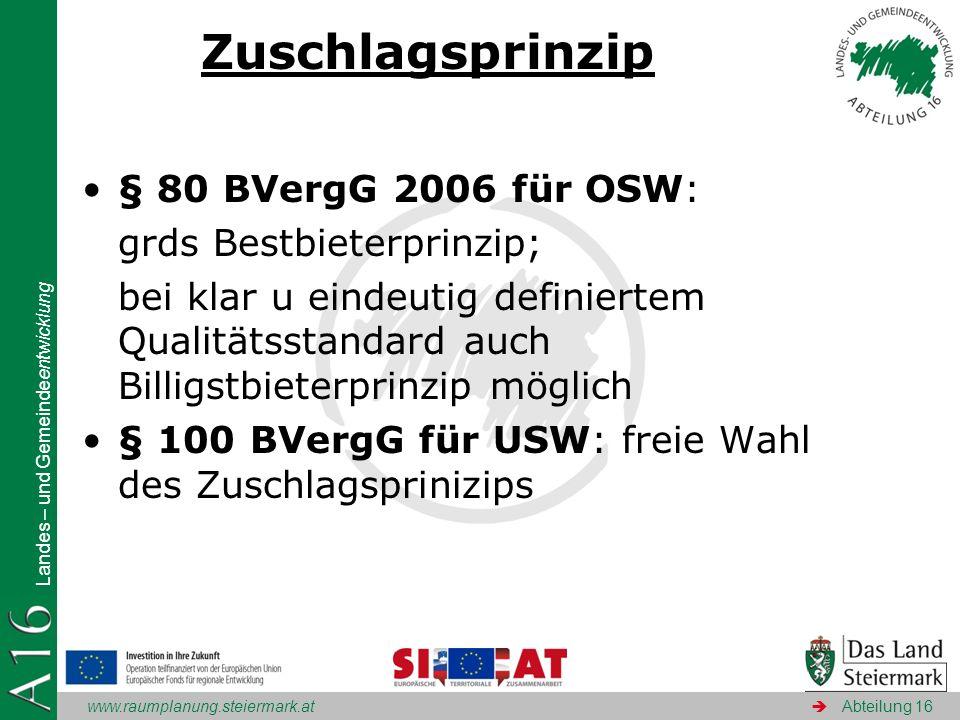 www.raumplanung.steiermark.at Landes – und Gemeindeentwicklung Abteilung 16 Zuschlagsprinzip § 80 BVergG 2006 für OSW: grds Bestbieterprinzip; bei kla